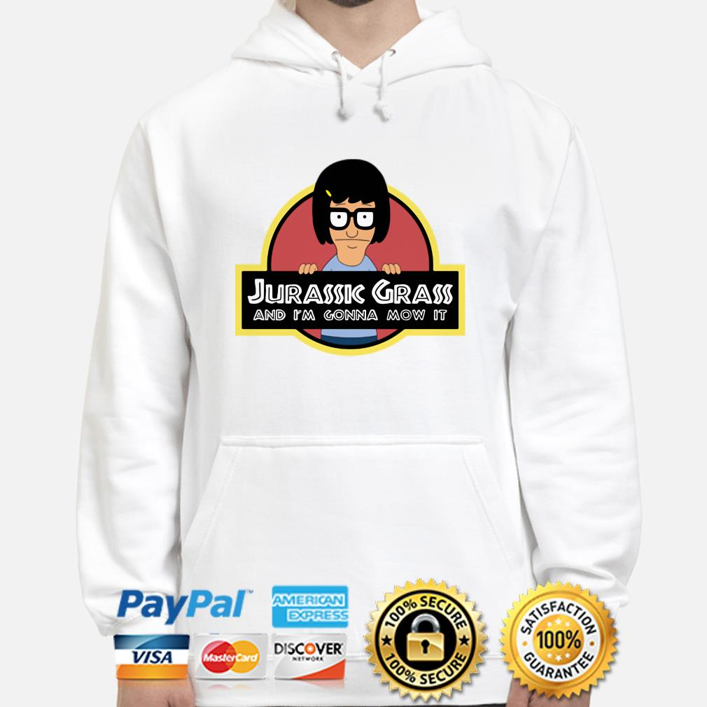 Tina Belcher Jurassic Grass and I'm gonna mow it hoodie