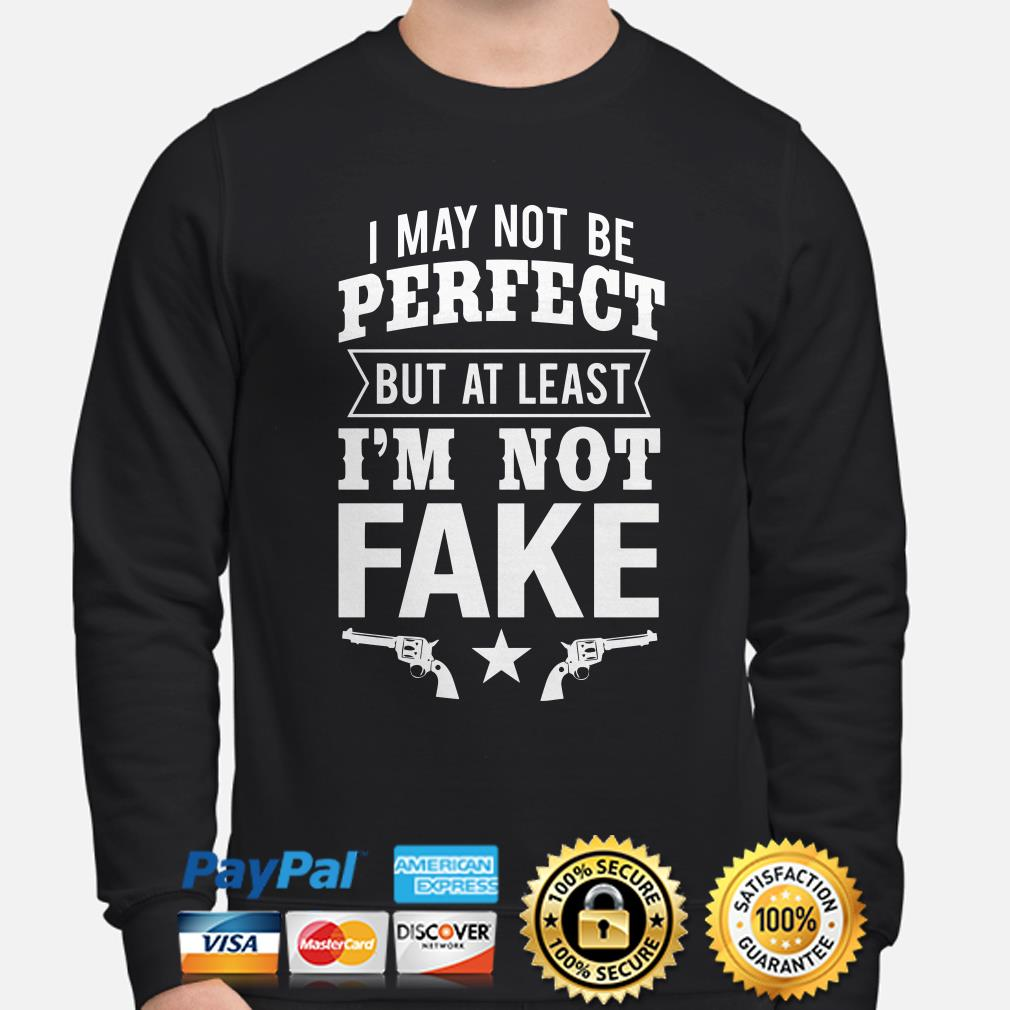 I may not be perfect but at least I'm not fake gun sweater