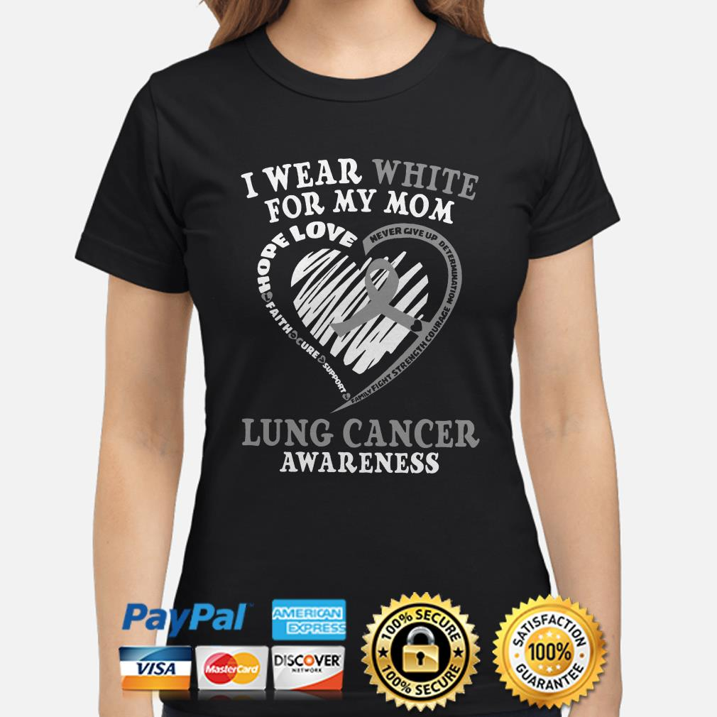 I wear white for my mom Lung cancer awareness ladies shirt