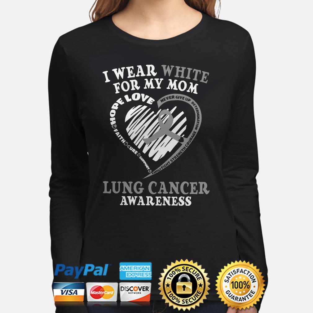 I wear white for my mom Lung cancer awareness long sleeve