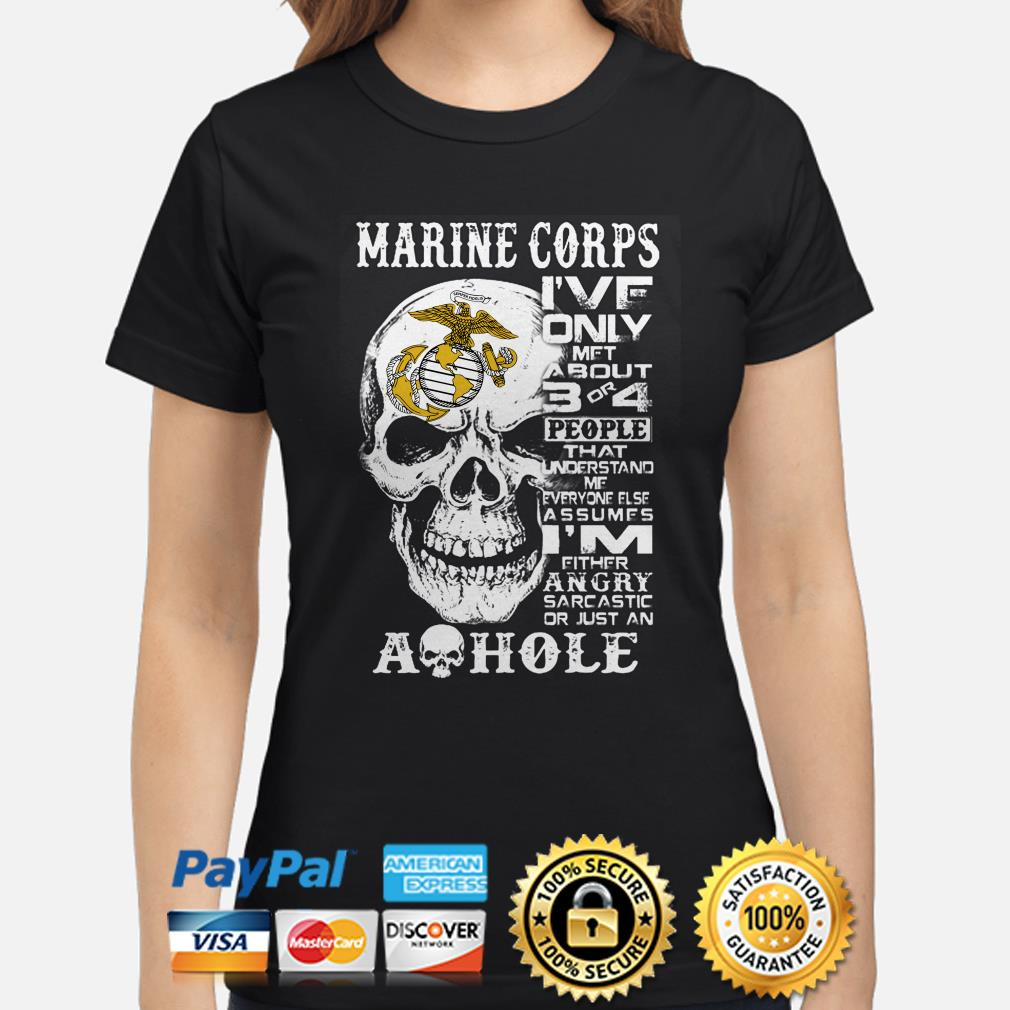 Skull marine corps I've on le met about 3 or 4 people that understand me ladies shirt