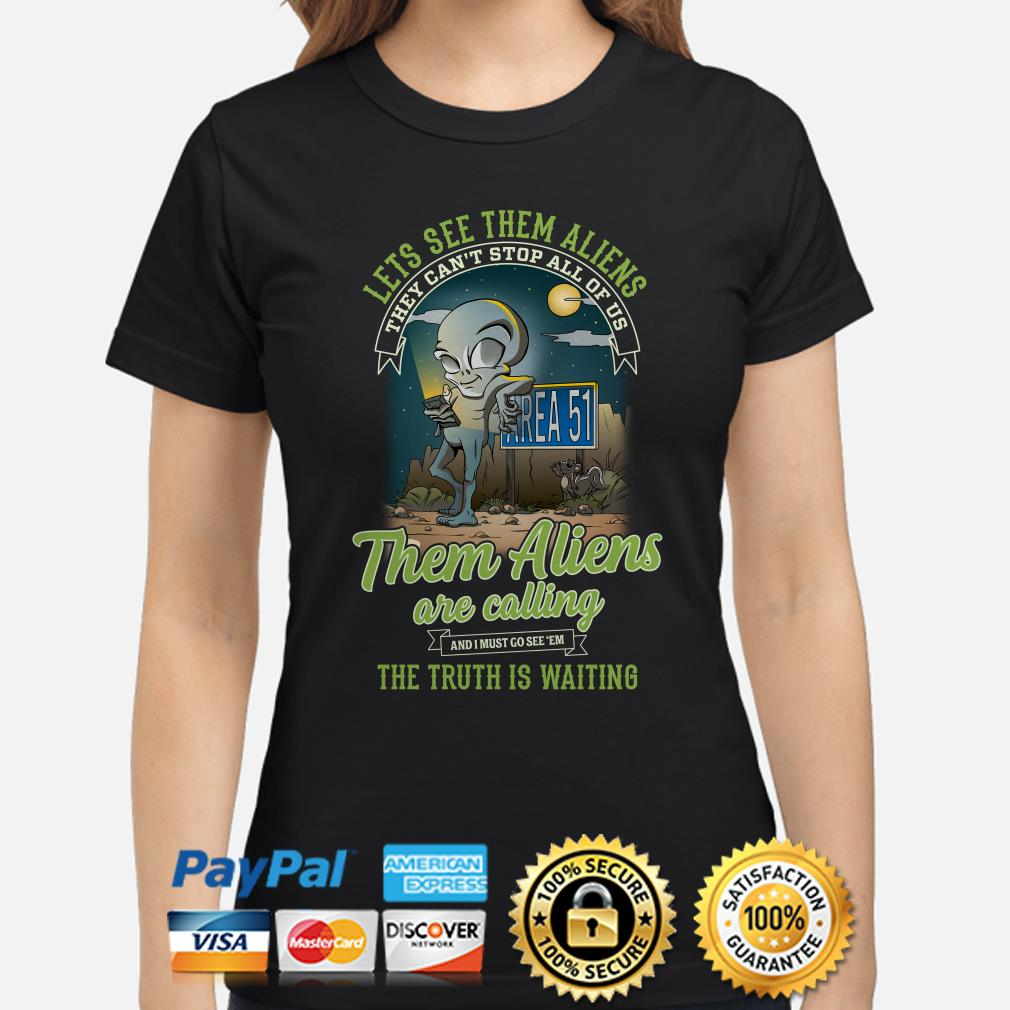 Let's see them Aliens are calling the truth is waiting ladies shirt