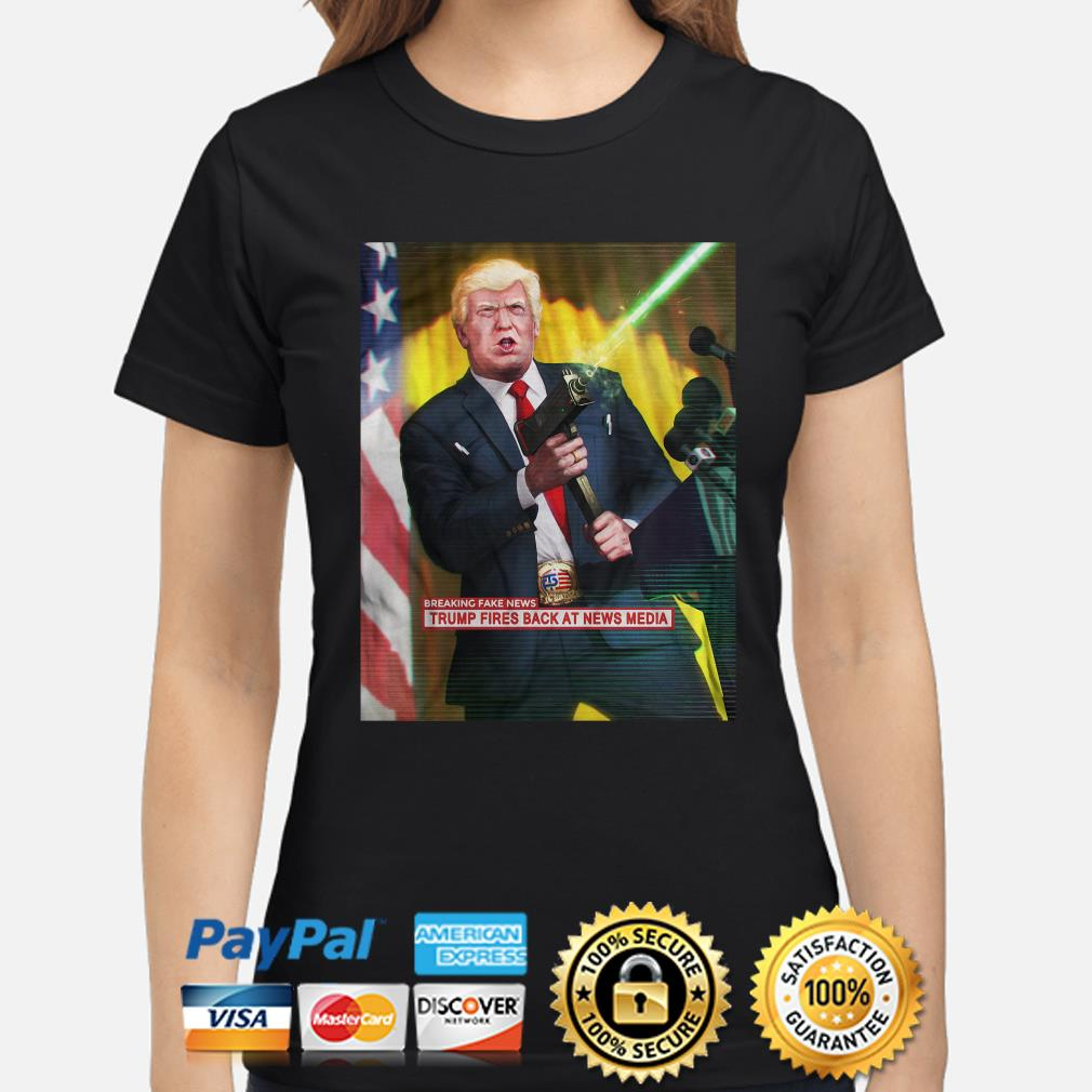 Breaking fake News Trump fires back at news Media ladies shirt