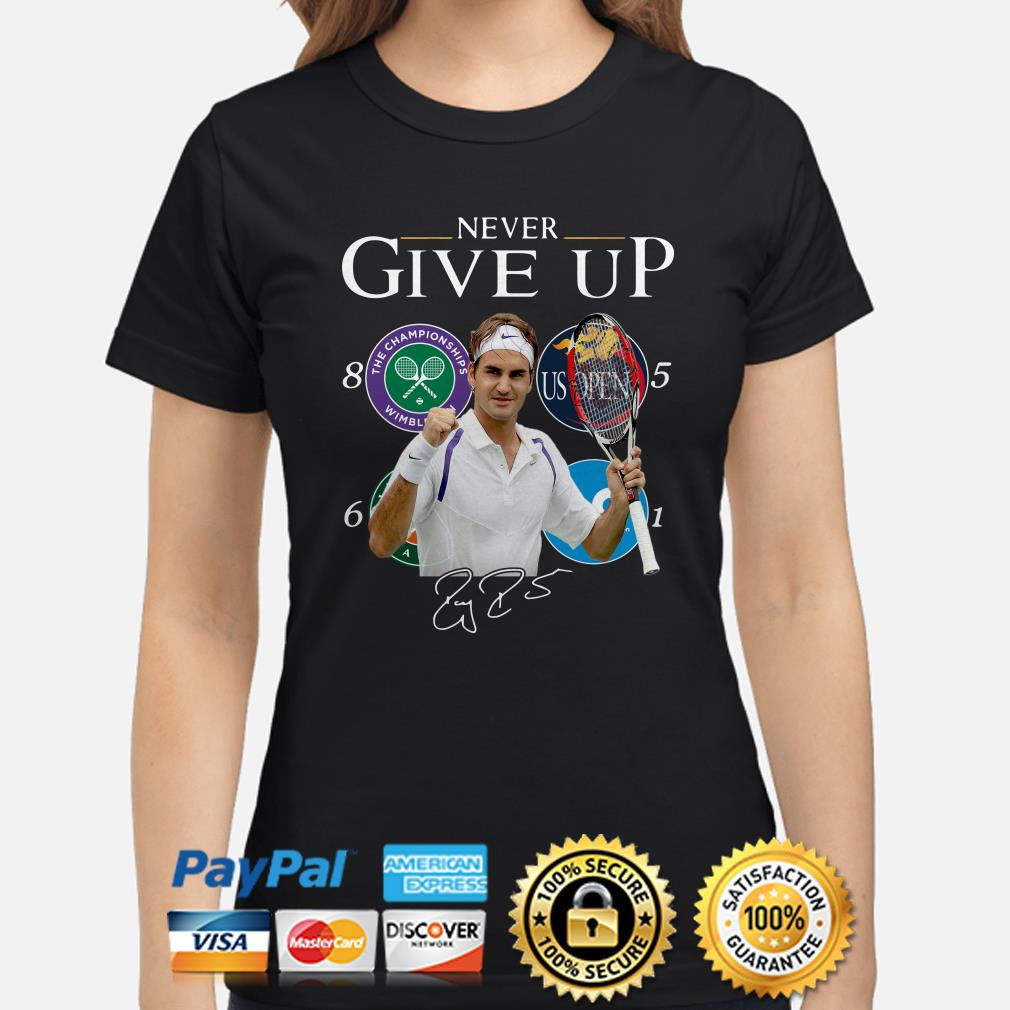 Roger Federer Champions Never Give Up ladies shirt