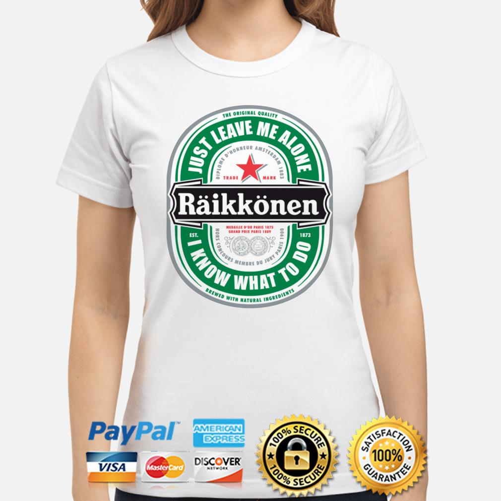 Raikkonen just leave me alone I know what to do ladies shirt