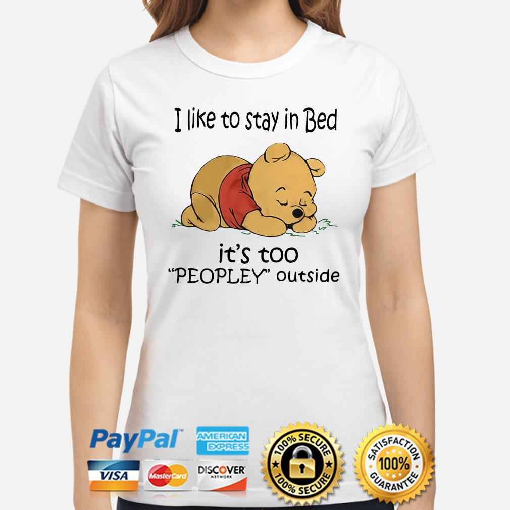 Winnie Pooh I like to stay in bed it's to peopley outside ladies shirt