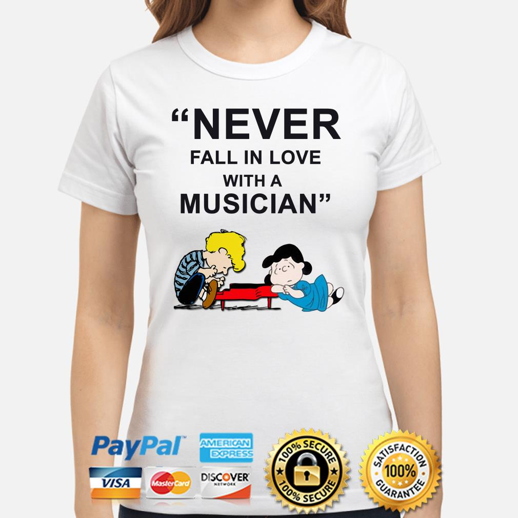 Schroeder and Lucy Never Fall in love with a Musician ladies shirt