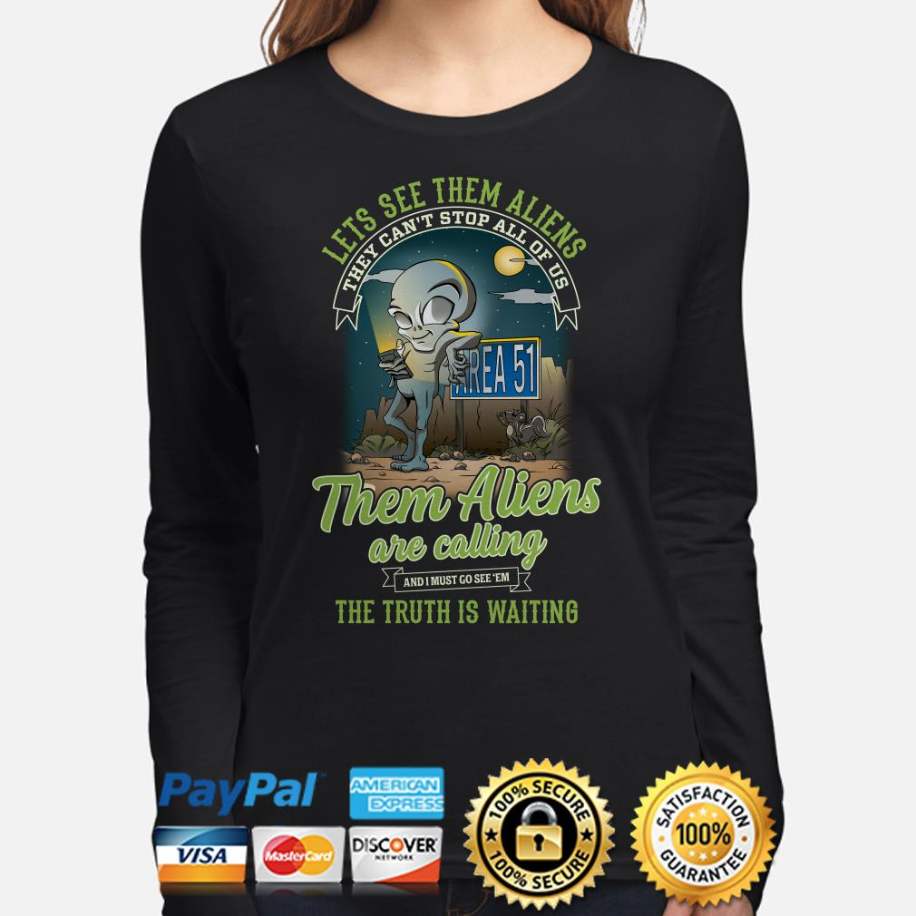 Let's see them Aliens are calling the truth is waiting long sleeve