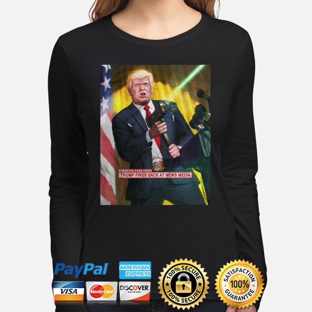 Breaking fake News Trump fires back at news Media long sleeve