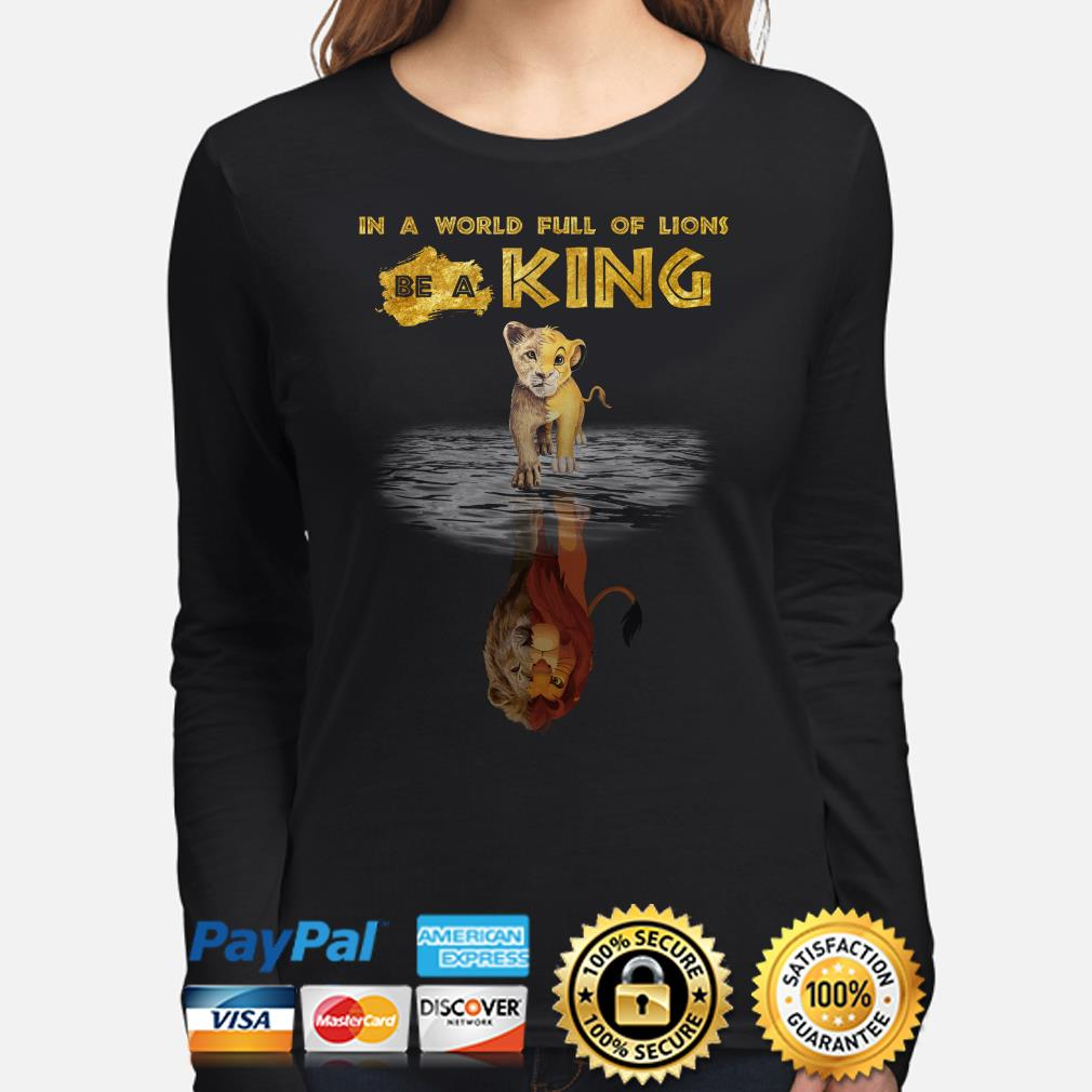 Simba in a world full of Lions be a King long sleeve