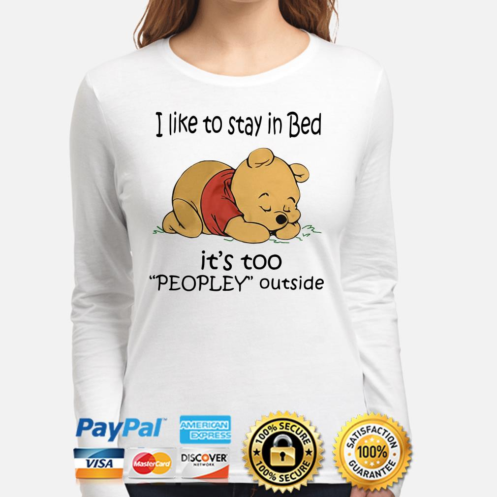 Winnie Pooh I like to stay in bed it's to peopley outside long sleeve