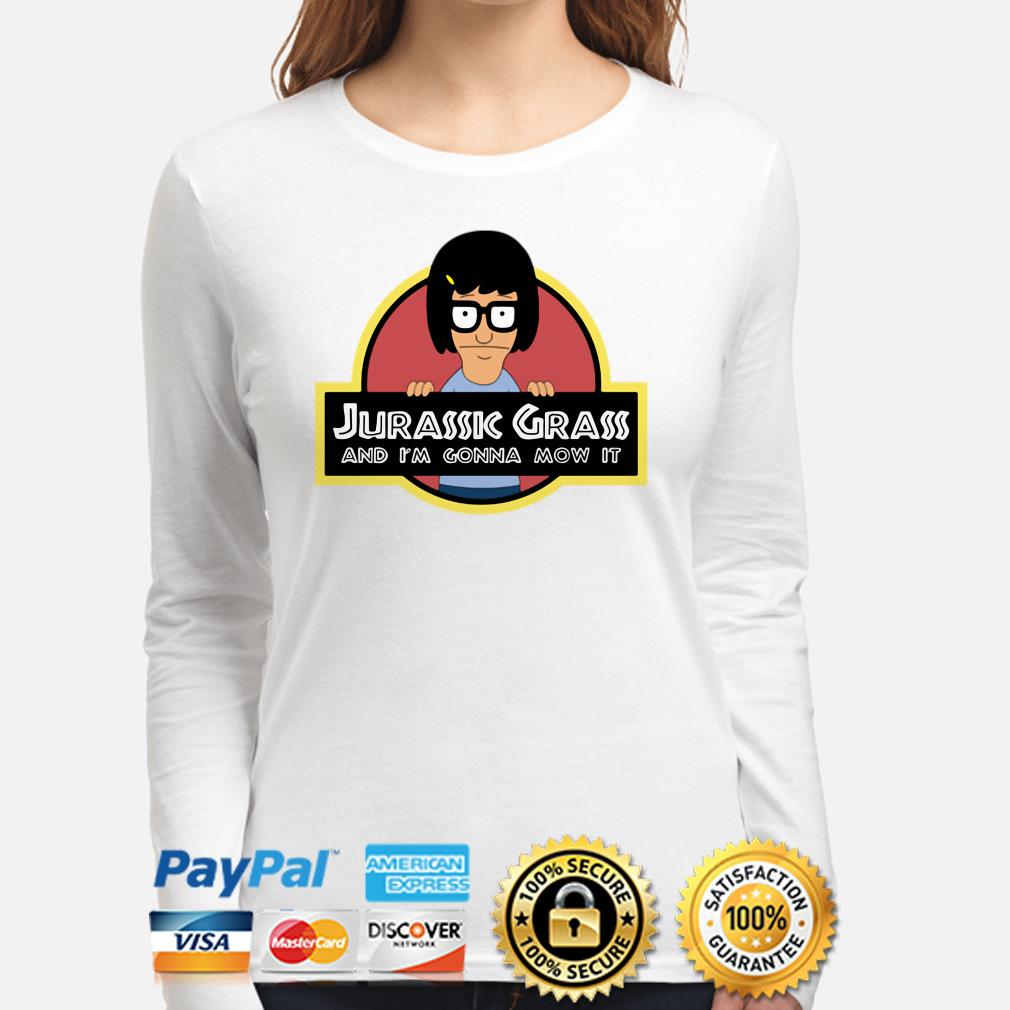 Tina Belcher Jurassic Grass and I'm gonna mow it long sleeve