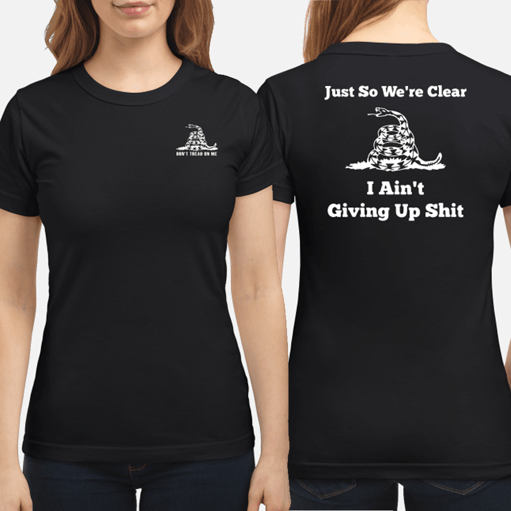 Snake just so we're clear I ain't giving up shit don't tread on me ladies shirt