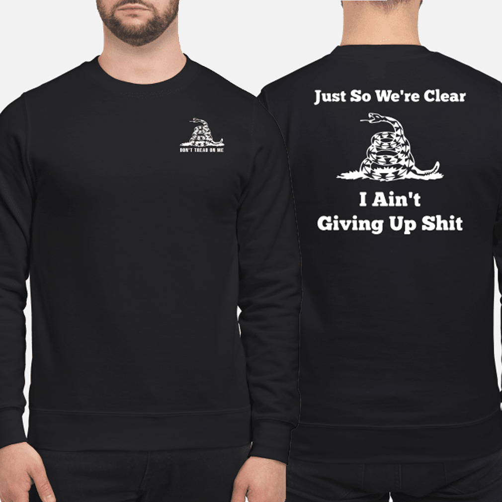 Snake just so we're clear I ain't giving up shit don't tread on me sweater