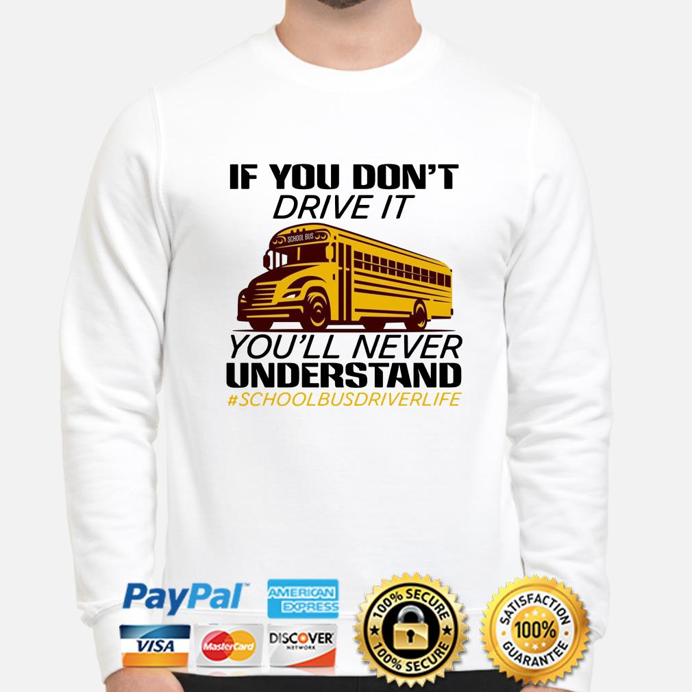 If you don't drive it you'll never understand school bus driver life sweater