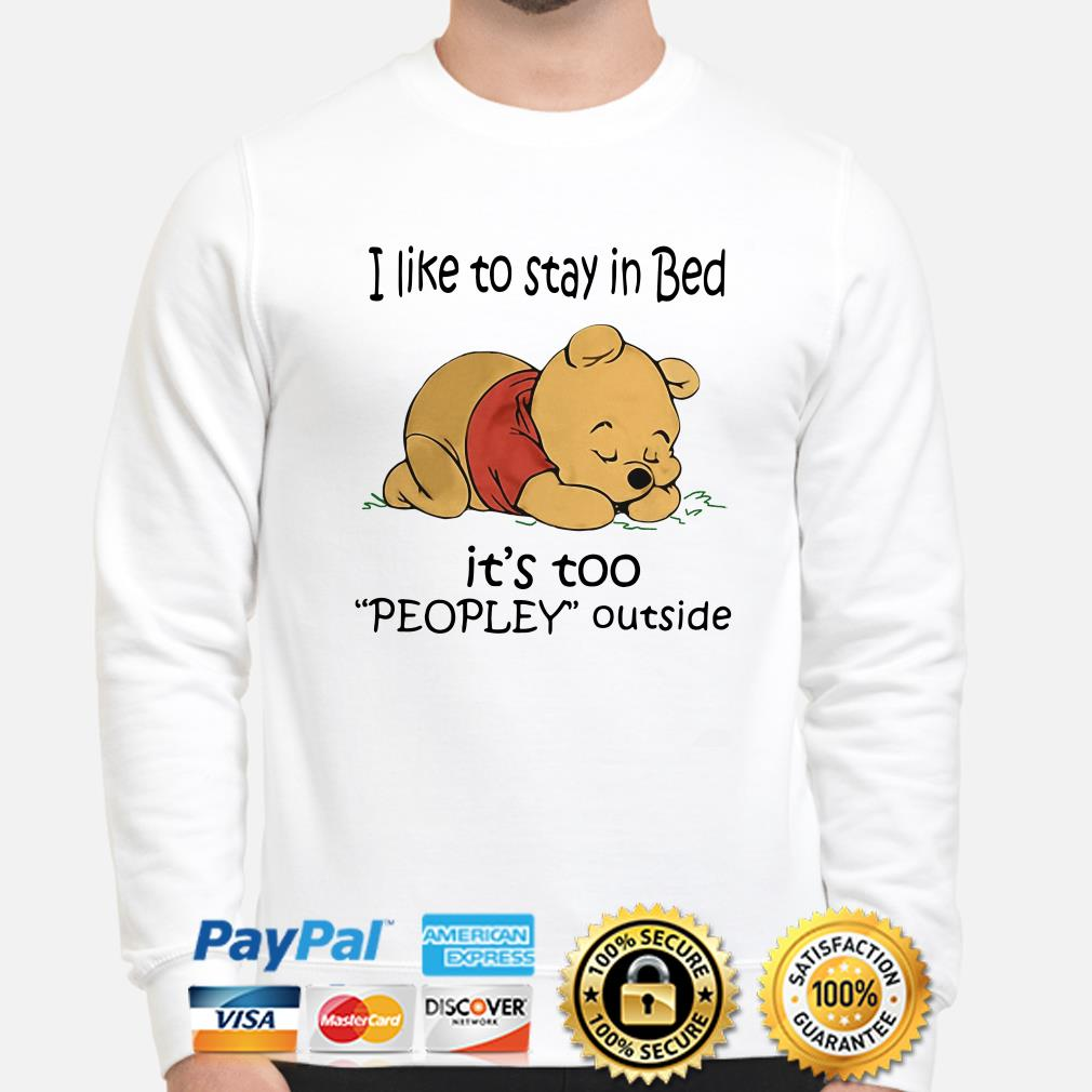 Winnie Pooh I like to stay in bed it's to peopley outside sweater