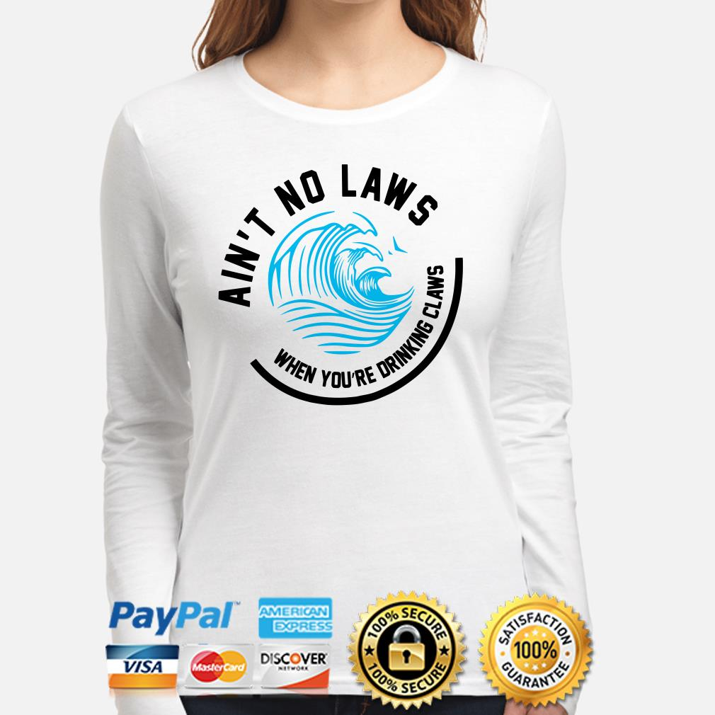Wave Ain't no laws when you're drinking claws long sleeve