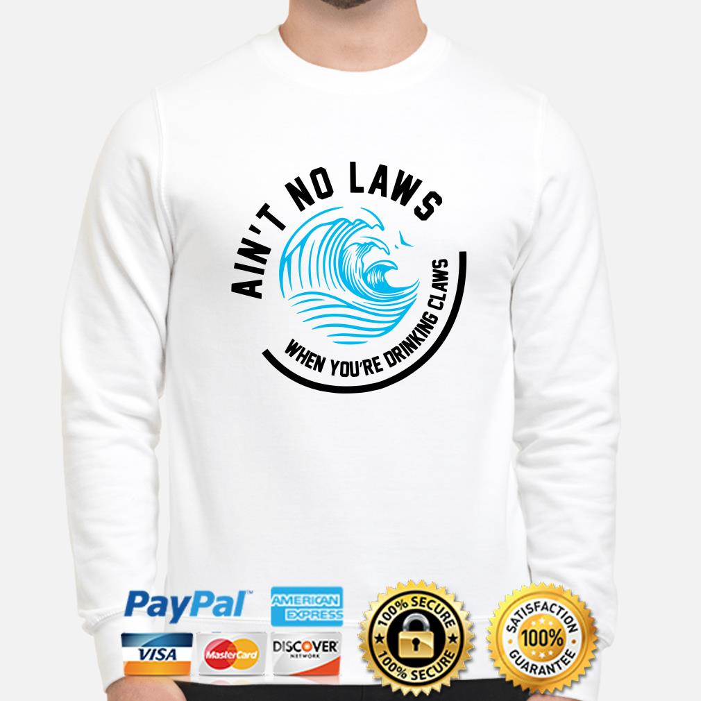 Wave Ain't no laws when you're drinking claws sweater