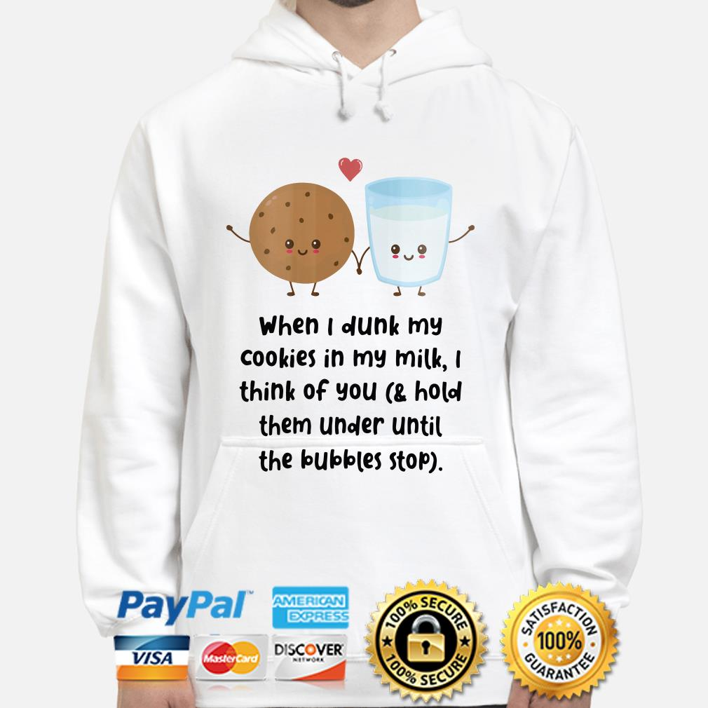 When I dunk my cookies in my milk I think of you hoodie