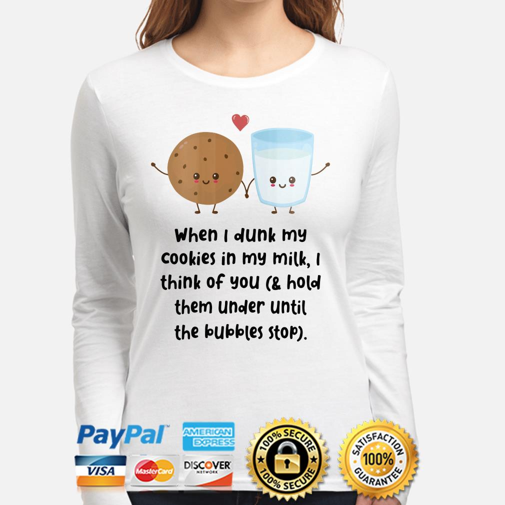 When I dunk my cookies in my milk I think of you long sleeve