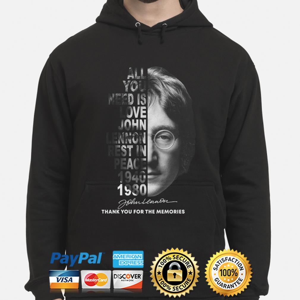 All you need is love John Lennon Rest in peace 1940 1980 hoodie
