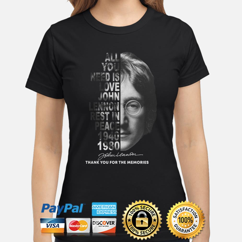 All you need is love John Lennon Rest in peace 1940 1980 ladies shirt