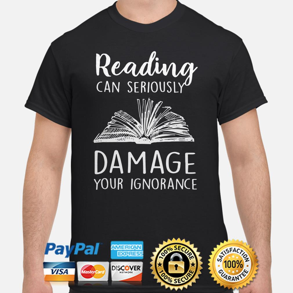 Book reading can seriously damage your Ignorance shirt