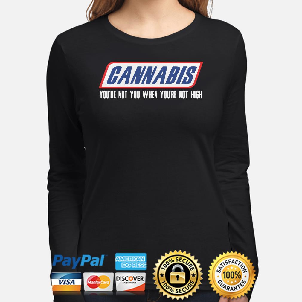 Cannabis you're not you when you're not high long sleeve