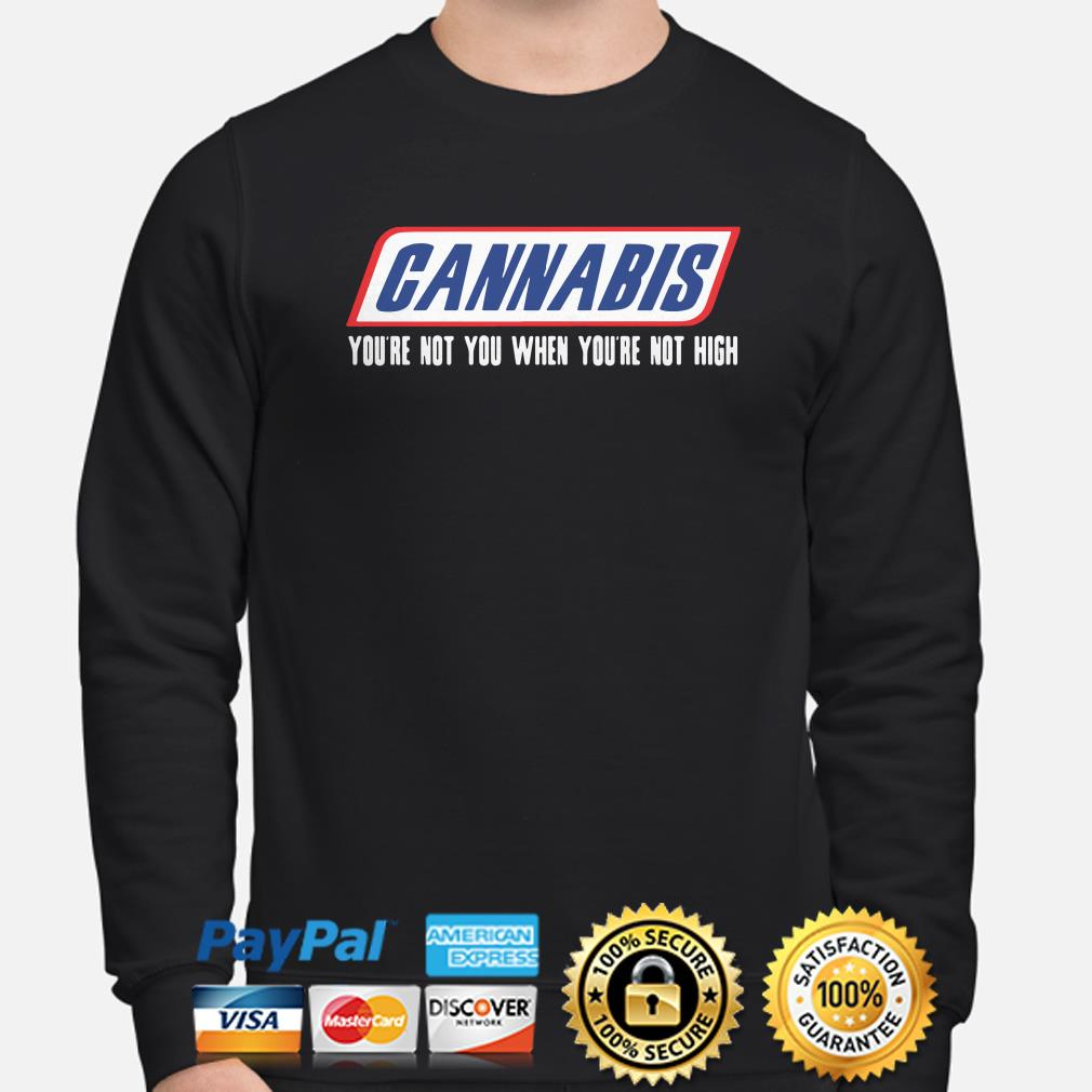 Cannabis you're not you when you're not high sweater