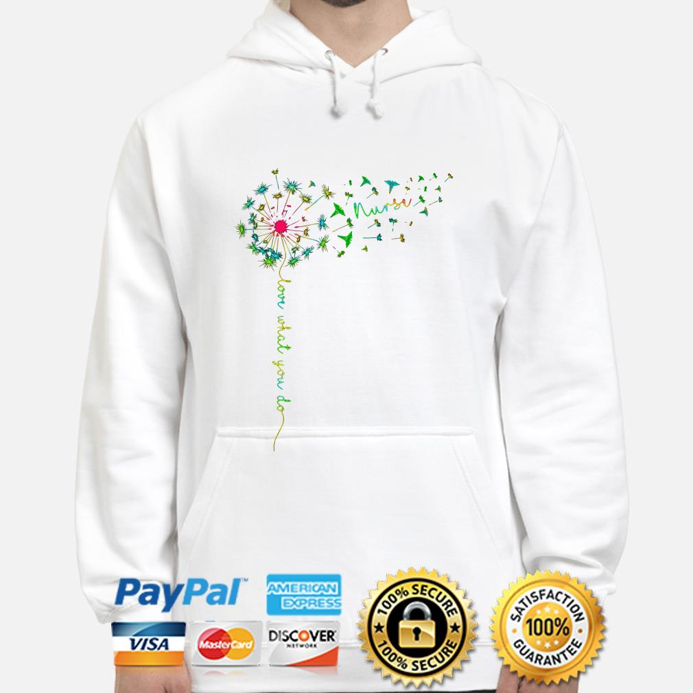 Dandelion Nurse love what you do hoodie