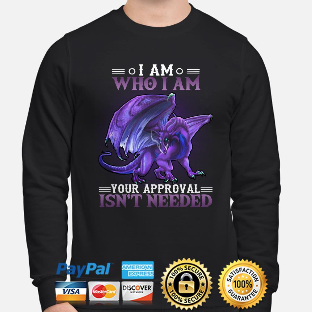 Dragon I am who I am your approval isn't needed sweater