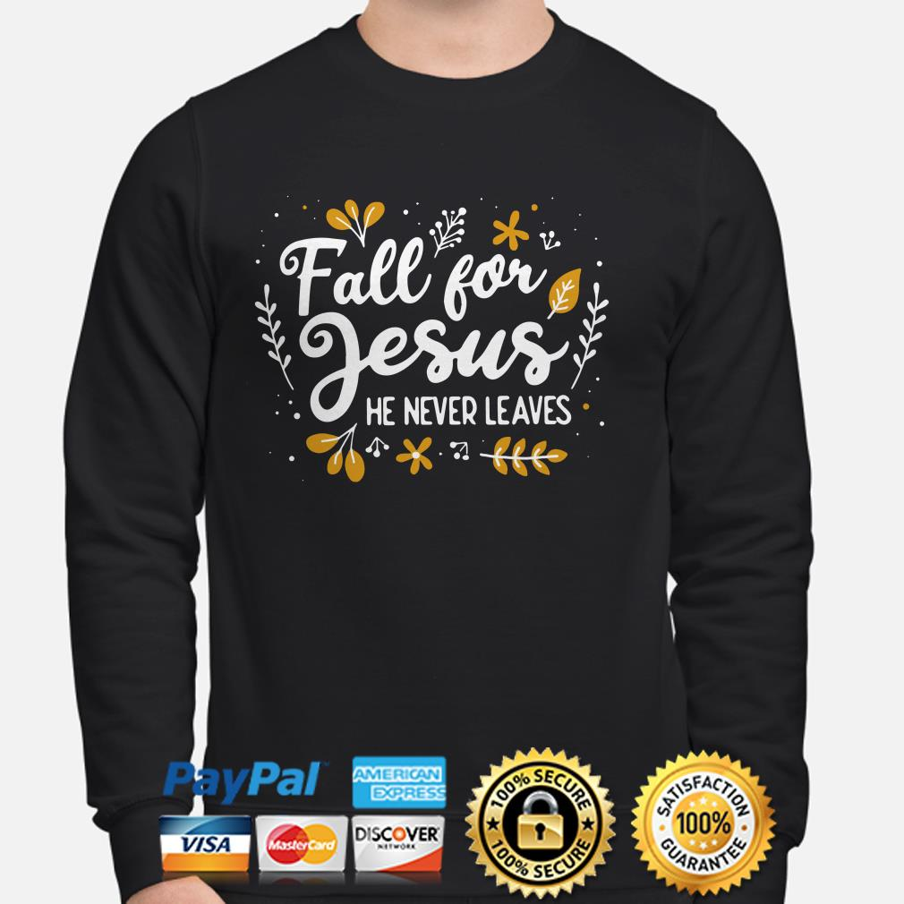 Fall for Jesus he never leaves sweater