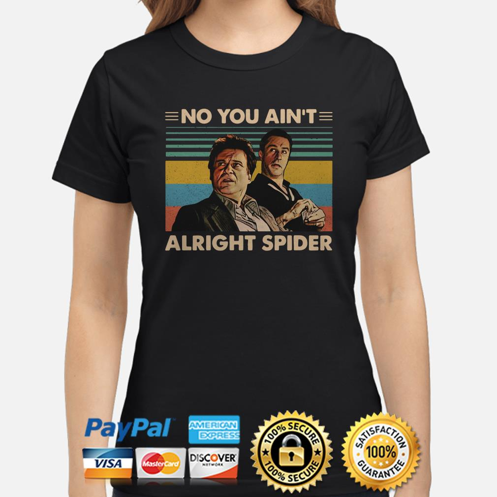 Goodfellas Tommy DeVito Jimmy Conway no you ain't alright spider vintage ladies shirt