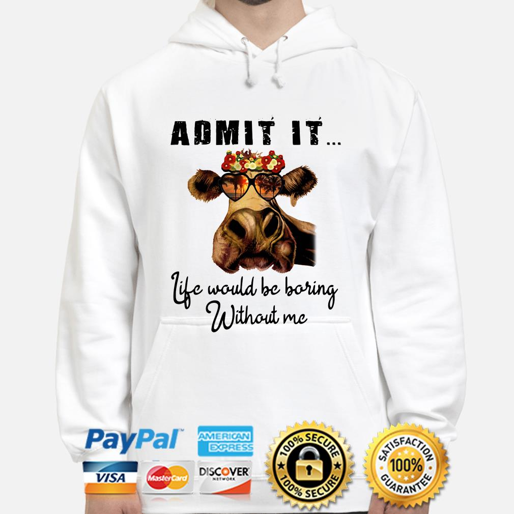 Heifer fashion glass admit it life would be boring with me hoodie