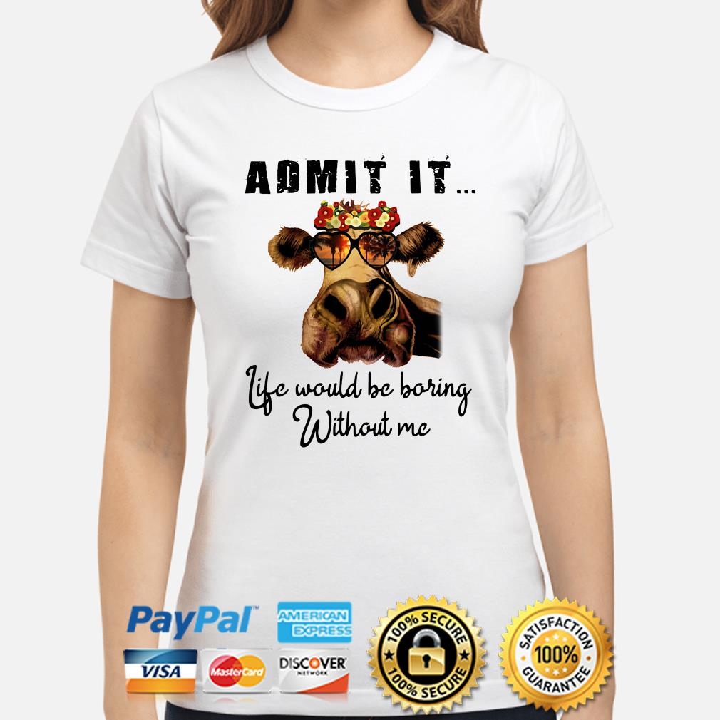 Heifer fashion glass admit it life would be boring with me ladies shirt