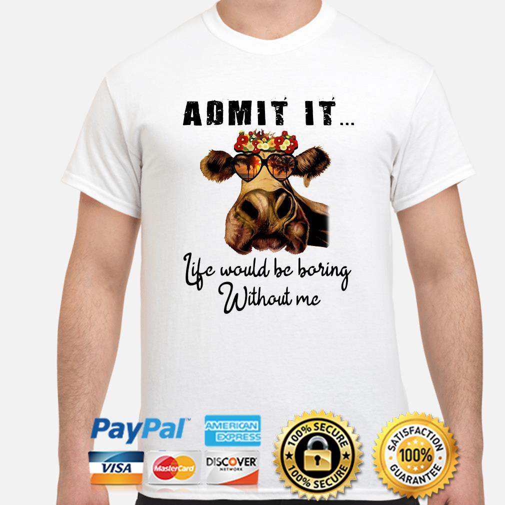 Heifer fashion glass admit it life would be boring with me shirt