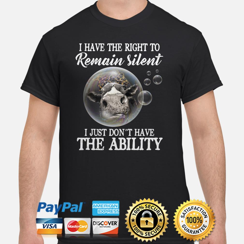 Heifer in Bubbles I have the right to remain silent I just don't have the ability shirt