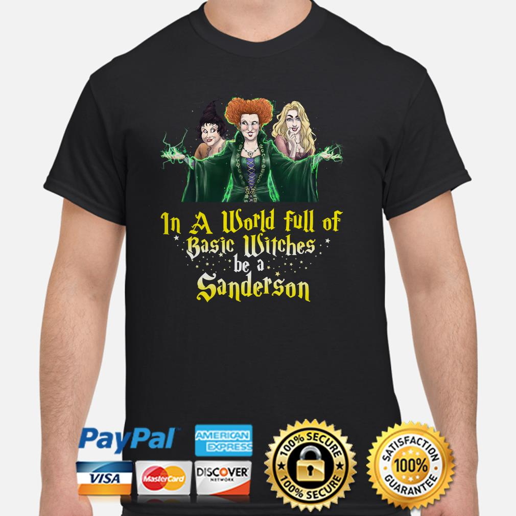 Hocus Pocus Sanderson Sisters in a world full of basic witches be a Sanderson shirt