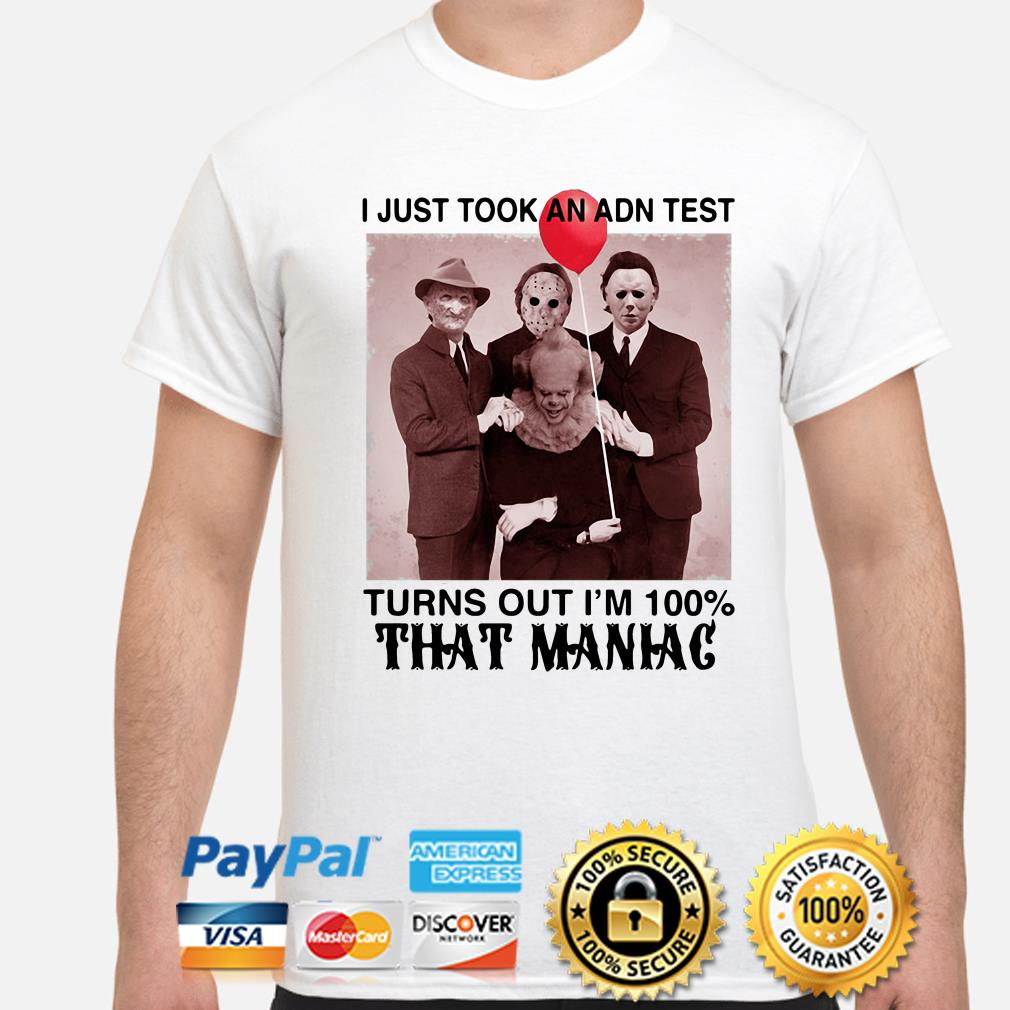 Horror Characters I just took an ADN test turn out I'm 100% that Maniac shirt