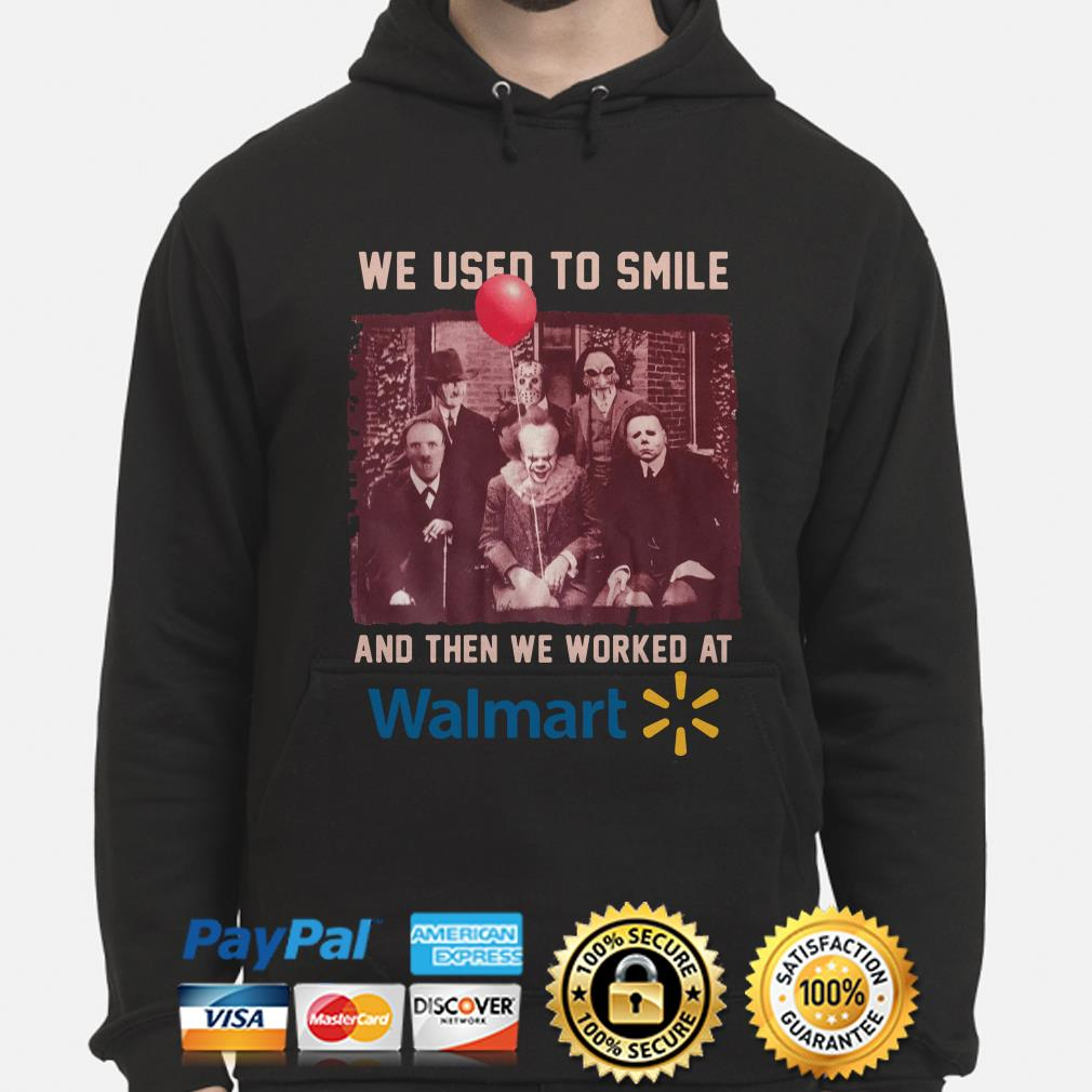Horror Characters we use to smile and then we worked at Walmart hoodie