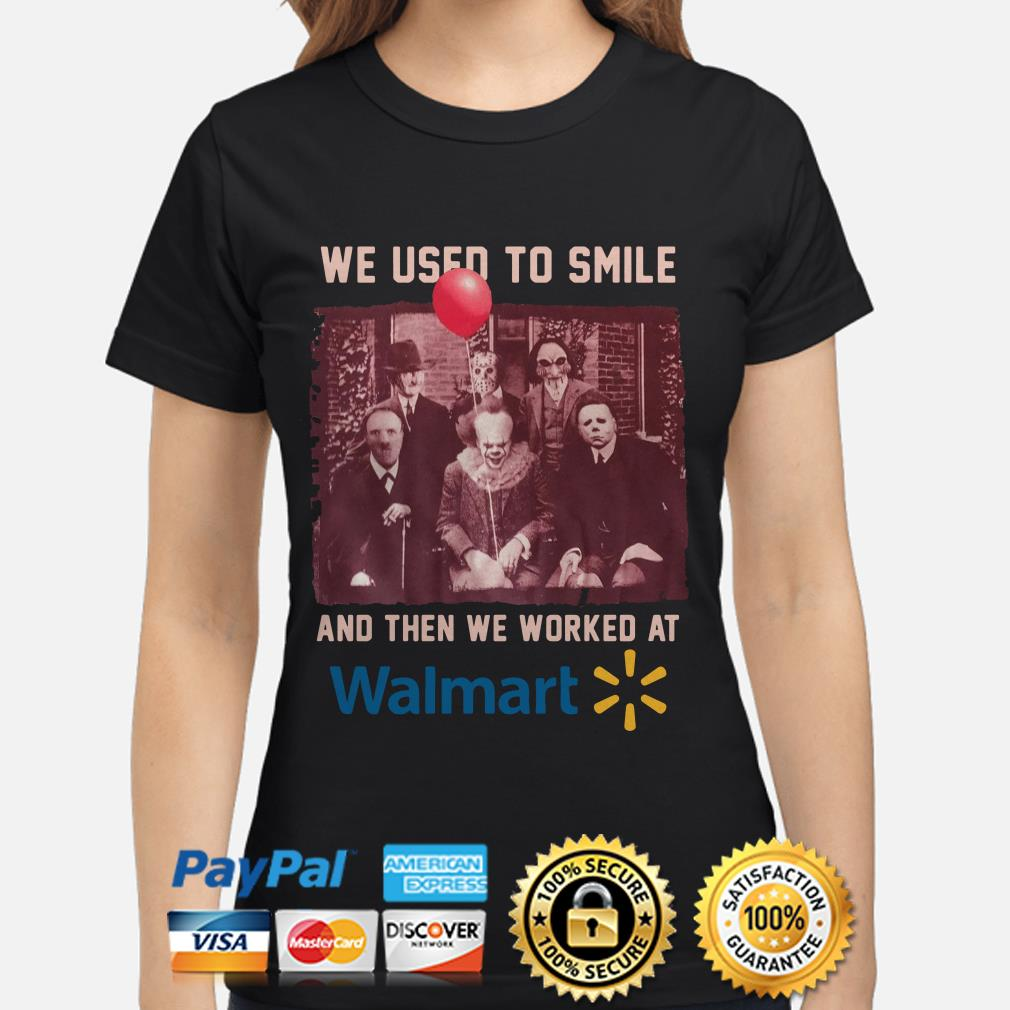 Horror Characters we use to smile and then we worked at Walmart ladies shirt