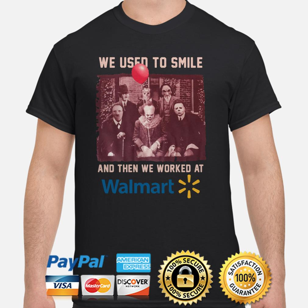 Horror Characters we use to smile and then we worked at Walmart shirt