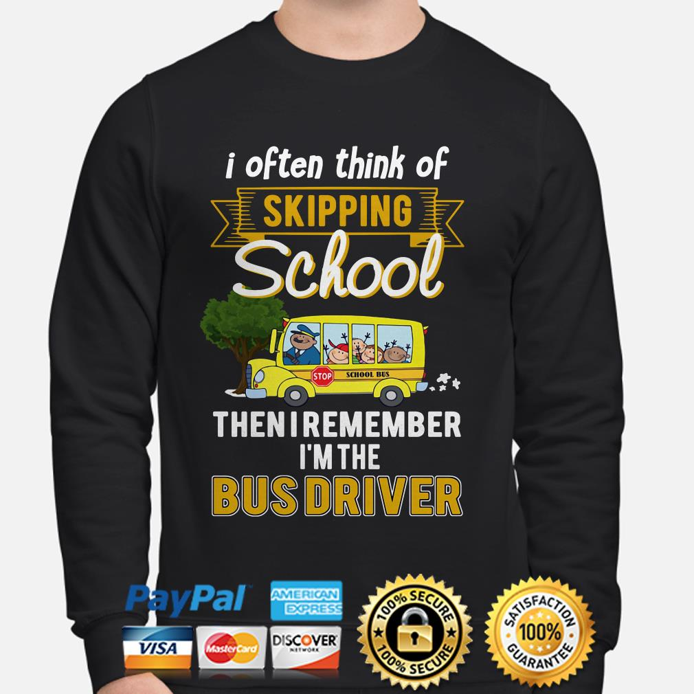 I often think of skipping school then I remember I'm the bus driver sweater