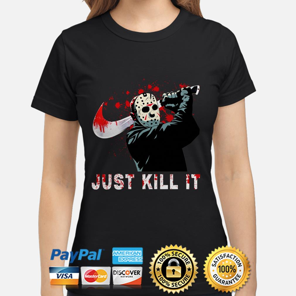 Jason Voorhees just kill it ladies shirt