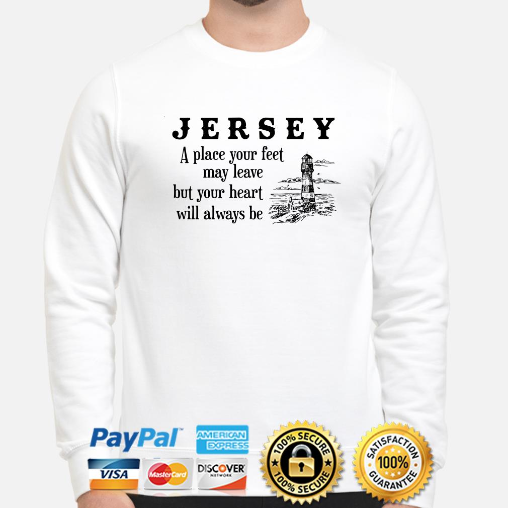 Jersey a place your feet may leave but your heart will always be sweater