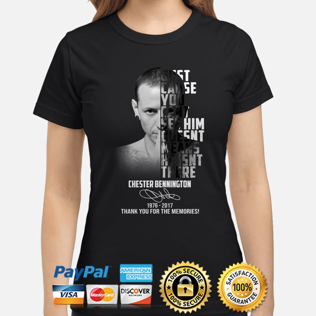 Just cause you can't see him doesn't means he isn't there Chester Bennington ladies shirt