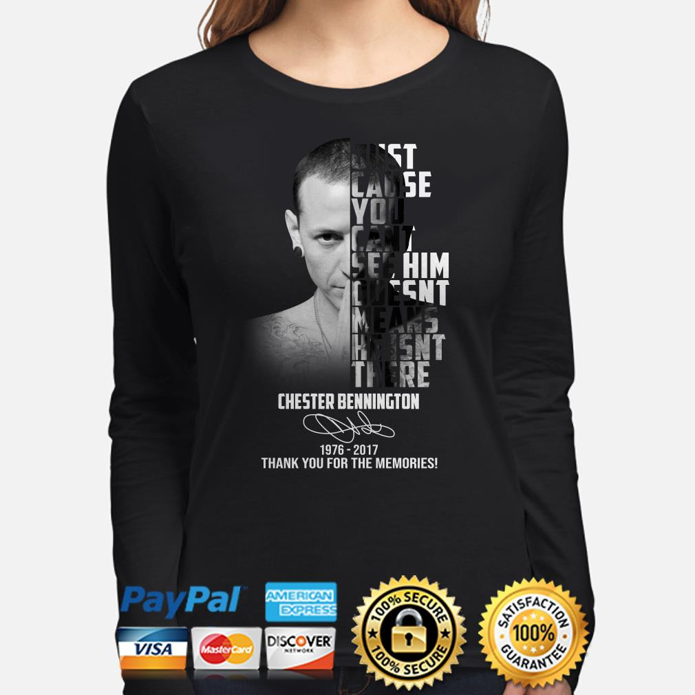 Just cause you can't see him doesn't means he isn't there Chester Bennington long sleeve