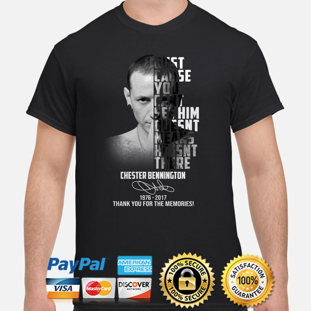 Just cause you can't see him doesn't means he isn't there Chester Bennington shirt