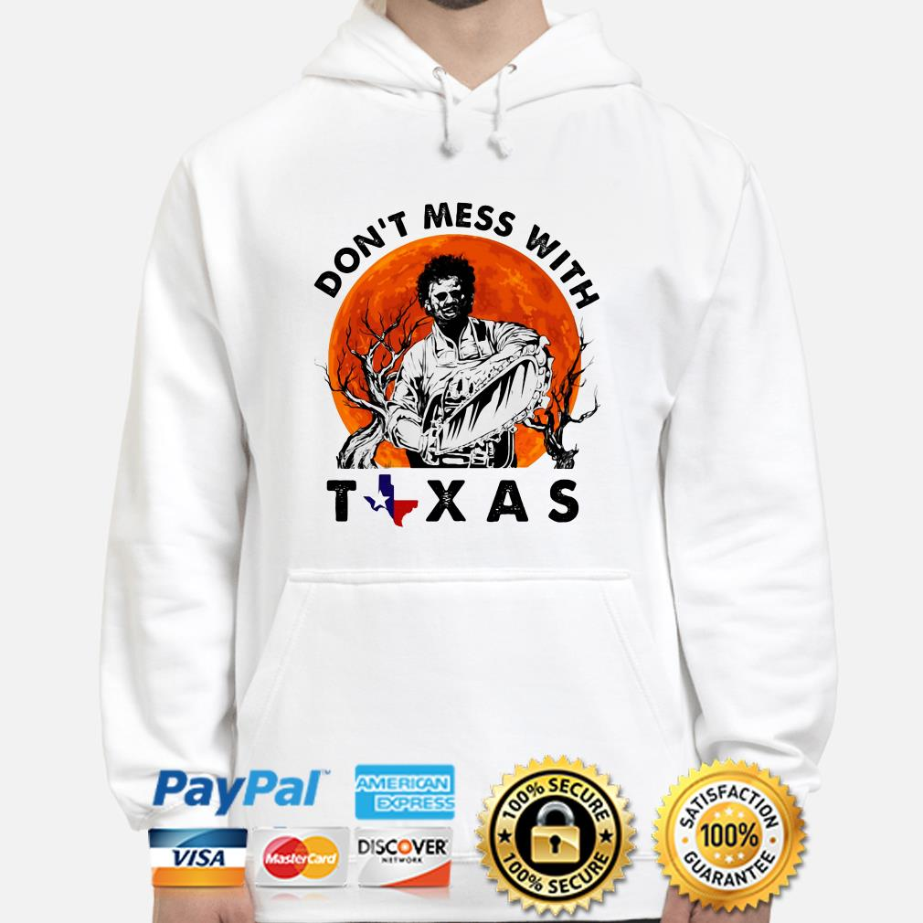 Leatherface Don't mess with Texas Halloween hoodie