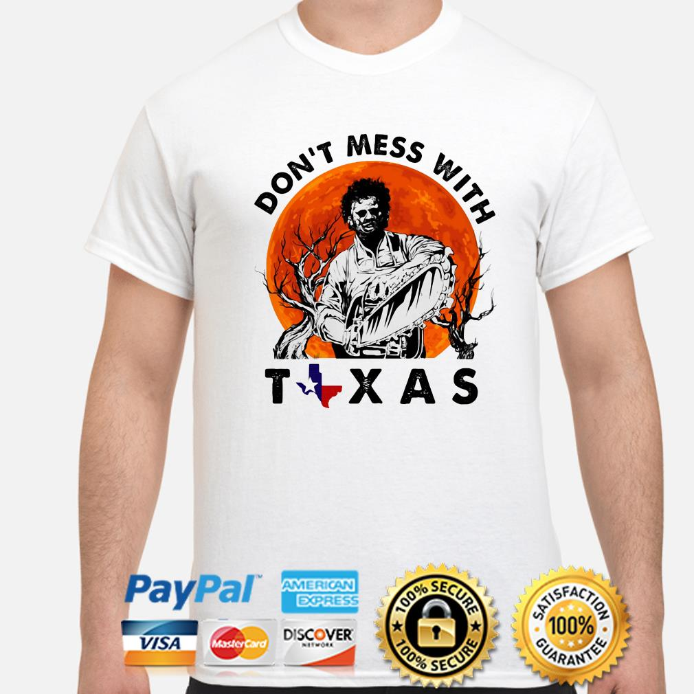Leatherface Don't mess with Texas Halloween shirt